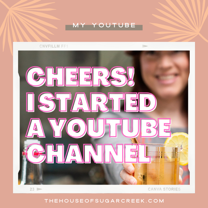 Cheers! I Started a YouTube Channel called The House of Sugar Creek